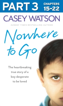 Nowhere to Go: Part 3 of 3: The heartbreaking true story of a boy desperate to be loved, EPUB eBook