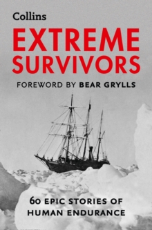 Extreme Survivors : 60 Epic Stories of Human Endurance, Paperback / softback Book