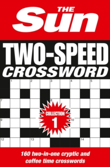 The Sun Two-Speed Crossword Collection 1 : 160 Two-in-One Cryptic and Coffee Time Crosswords, Paperback / softback Book