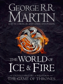 The World of Ice and Fire : The Untold History of Westeros and the Game of Thrones, Hardback Book