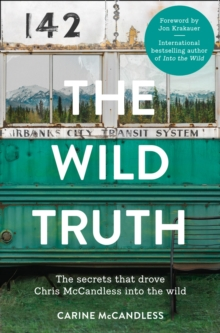 The Wild Truth : The Secrets That Drove Chris Mccandless into the Wild, Paperback / softback Book
