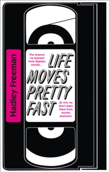 Life Moves Pretty Fast : The Lessons We Learned from Eighties Movies (and Why We Don't Learn Them from Movies Any More), Paperback / softback Book