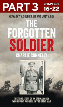 The Forgotten Soldier (Part 3 of 3): He wasn't a soldier, he was just a boy, EPUB eBook