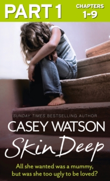 Skin Deep: Part 1 of 3: All she wanted was a mummy, but was she too ugly to be loved?, EPUB eBook