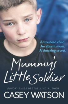 Mummy's Little Soldier : A Troubled Child. an Absent Mum. a Shocking Secret., Paperback Book