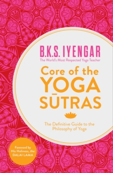 Core of the Yoga Sutras : The Definitive Guide to the Philosophy of Yoga, Paperback / softback Book