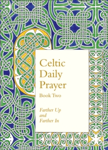 Celtic Daily Prayer: Book Two : Farther Up and Farther in (Northumbria Community), Hardback Book