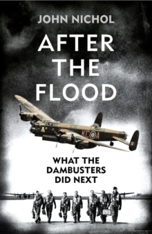 After the Flood : What the Dambusters Did Next, Hardback Book