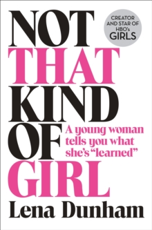 "Not That Kind of Girl : A Young Woman Tells You What She's ""Learned"", Hardback Book"