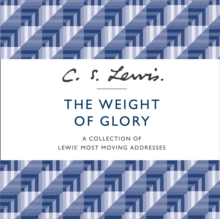 The Weight of Glory : A Collection of Lewis' Most Moving Addresses, eAudiobook MP3 eaudioBook