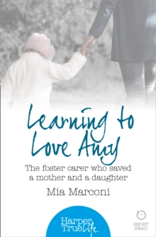 Learning to Love Amy : The Foster Carer Who Saved a Mother and a Daughter, Paperback Book
