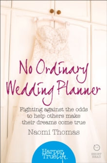 No Ordinary Wedding Planner : Fighting Against the Odds to Help Others Make Their Dreams Come True, Paperback Book