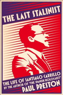 The Last Stalinist : The Life of Santiago Carrillo, Paperback / softback Book