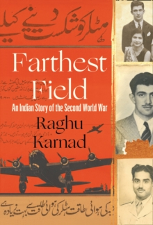 Farthest Field : An Indian Story of the Second World War, Hardback Book