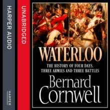 Waterloo : The History of Four Days, Three Armies and Three Battles, CD-Audio Book