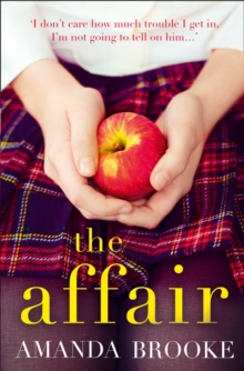 The Affair : The Shocking, Gripping Story of a Schoolgirl and a Scandal, Paperback / softback Book