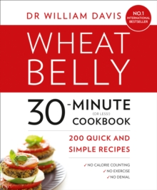 Wheat Belly 30-Minute (or Less!) Cookbook : 200 Quick and Simple Recipes, Paperback Book
