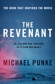 The Revenant : The Bestselling Book That Inspired the Award-Winning Movie, Paperback Book