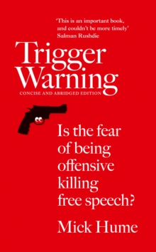 Trigger Warning : Is the Fear of Being Offensive Killing Free Speech?, Paperback / softback Book