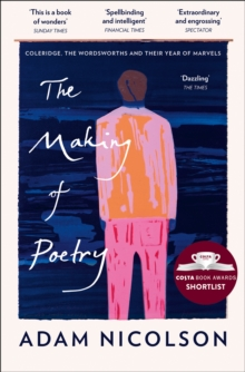 The Making of Poetry: Coleridge, the Wordsworths and Their Year of Marvels, EPUB eBook