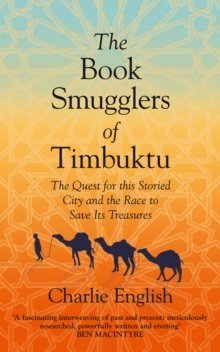 The Book Smugglers of Timbuktu : The Quest for This Storied City and the Race to Save its Treasures, Hardback Book
