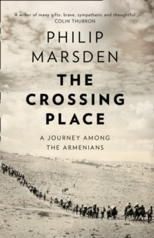The Crossing Place : A Journey Among the Armenians, Paperback Book