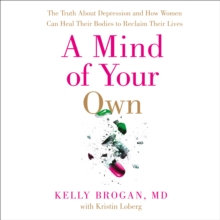 A Mind of Your Own : The Truth About Depression and How Women Can Heal Their Bodies to Reclaim Their Lives, eAudiobook MP3 eaudioBook