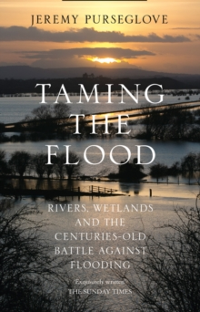 Taming the Flood : Rivers, Wetlands and the Centuries-Old Battle Against Flooding, Paperback / softback Book