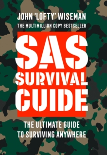 SAS Survival Guide : How to Survive in the Wild, on Land or Sea, Paperback / softback Book