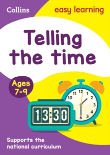 Telling the Time Ages 7-9 : KS2 Maths Home Learning and School Resources from the Publisher of Revision Practice Guides, Workbooks, and Activities., Paperback / softback Book