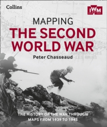 Mapping the Second World War : The History of the War Through Maps from 1939 to 1945, Hardback Book