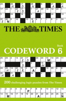 The Times Codeword 6 : 200 Cracking Logic Puzzles, Paperback / softback Book