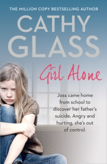 Girl Alone : Joss Came Home from School to Discover Her Father's Suicide. Angry and Hurting, She's out of Control., Paperback / softback Book