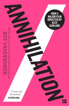 Annihilation : The Thrilling Book Behind the Most Anticipated Film of 2018, Paperback Book