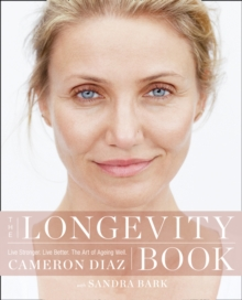 The Longevity Book : Live Stronger. Live Better. the Art of Ageing Well., Paperback Book
