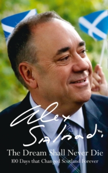 The Dream Shall Never Die : 100 Days That Changed Scotland Forever, Hardback Book