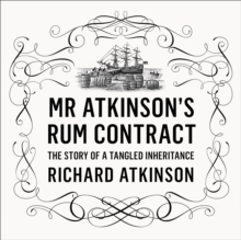 Mr Atkinson's Rum Contract : The Story of a Tangled Inheritance, eAudiobook MP3 eaudioBook
