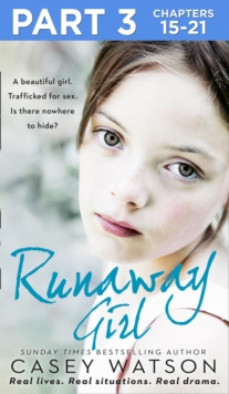 Runaway Girl: Part 3 of 3: A beautiful girl. Trafficked for sex. Is there nowhere to hide?, EPUB eBook