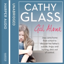 Girl Alone : Joss Came Home from School to Discover Her Father's Suicide. Angry and Hurting, She's out of Control., eAudiobook MP3 eaudioBook