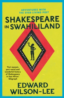 Shakespeare in Swahililand : Adventures with the Ever-Living Poet, Paperback Book