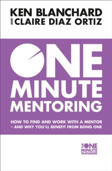 One Minute Mentoring : How to Find and Work with a Mentor - and Why You'Ll Benefit from Being One, Paperback / softback Book