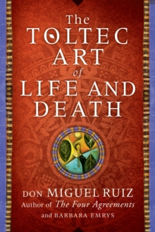 The Toltec Art of Life and Death, Paperback / softback Book