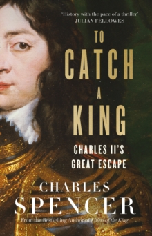 To Catch A King : Charles II's Great Escape, Hardback Book