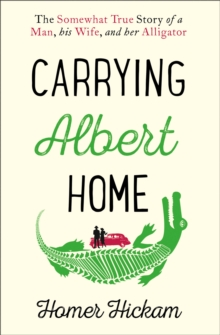 Carrying Albert Home : The Somewhat True Story of a Man, His Wife and Her Alligator, Paperback / softback Book