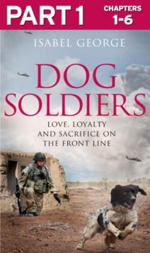 Dog Soldiers: Part 1 of 3: Love, loyalty and sacrifice on the front line, EPUB eBook