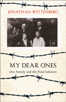 My Dear Ones : One Family and the Final Solution, Paperback Book