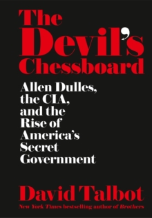 The Devil's Chessboard : Allen Dulles, the CIA, and the Rise of America's Secret Government, Hardback Book