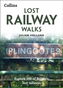 Lost Railway Walks : Explore 100 of Britain's Lost Railways, Paperback Book
