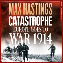 Catastrophe : Europe Goes to War 1914, eAudiobook MP3 eaudioBook