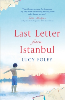 Last Letter from Istanbul : Escape with This Epic Holiday Read of Secrets and Forbidden Love, Hardback Book
